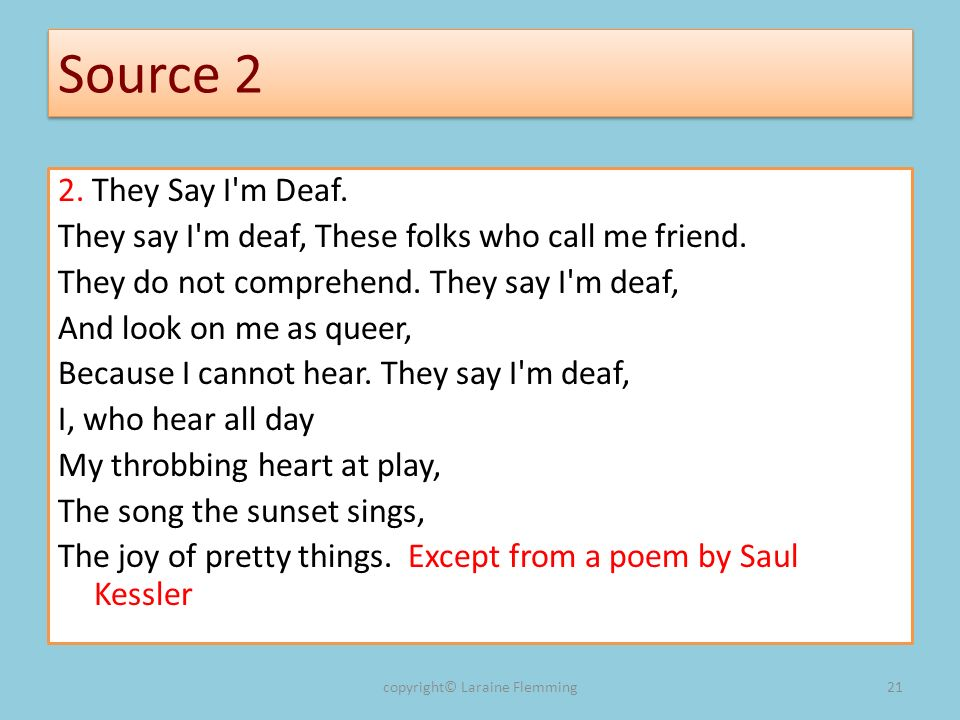 Source 2 2. They Say I m Deaf. They say I m deaf, These folks who call me friend.
