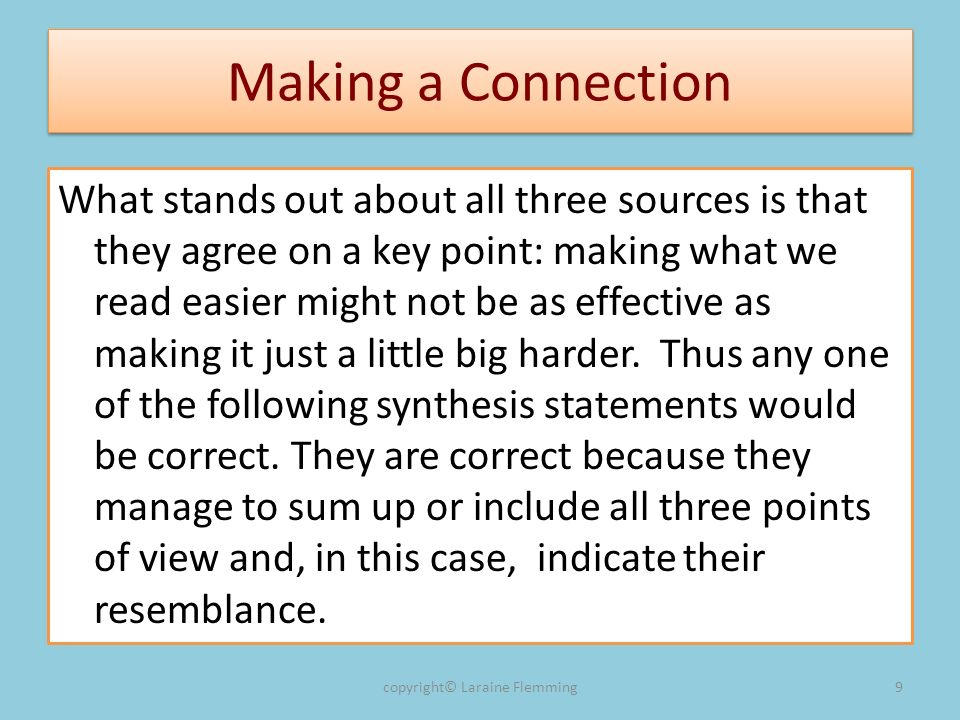 Making a Connection What stands out about all three sources is that they agree on a key point: making what we read easier might not be as effective as making it just a little big harder.