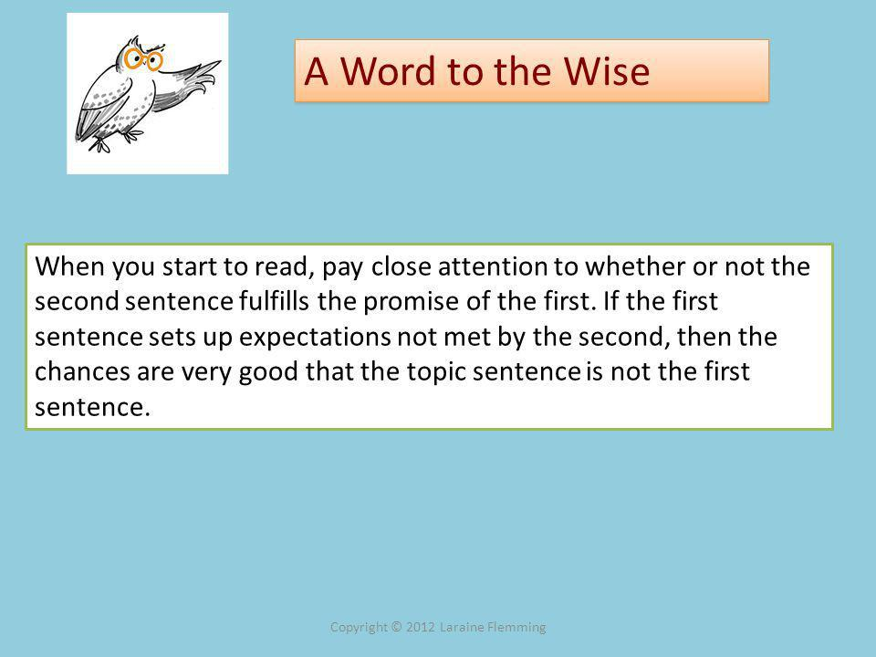 A Word to the Wise When you start to read, pay close attention to whether or not the second sentence fulfills the promise of the first.
