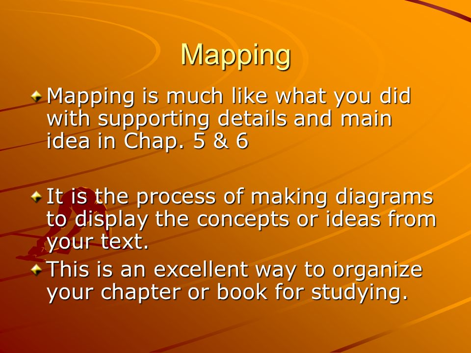 Mapping Mapping is much like what you did with supporting details and main idea in Chap.