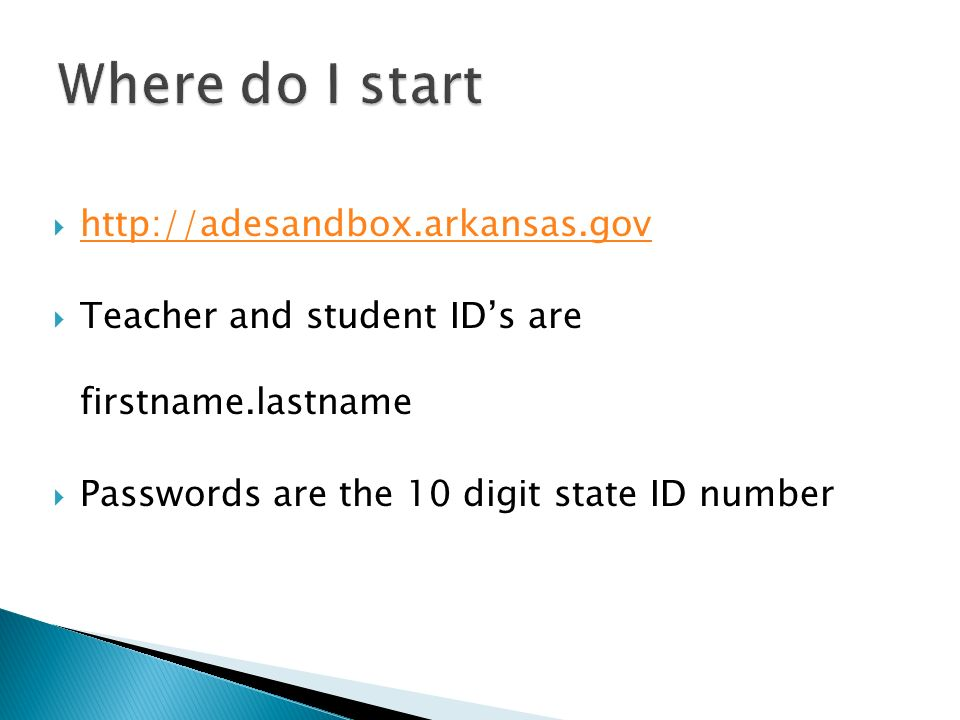 http://adesandbox.arkansas.gov Teacher and student IDs are firstname.lastname Passwords are the 10 digit state ID number