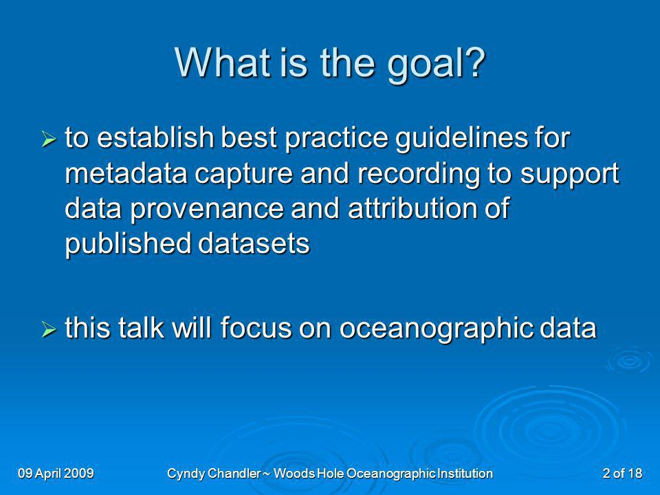 09 April 2009Cyndy Chandler ~ Woods Hole Oceanographic Institution2 of 18 What is the goal.