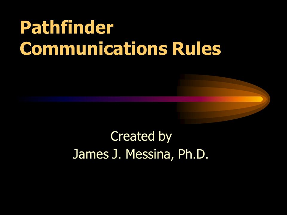 Pathfinder Communications Rules Created by James J. Messina, Ph.D.