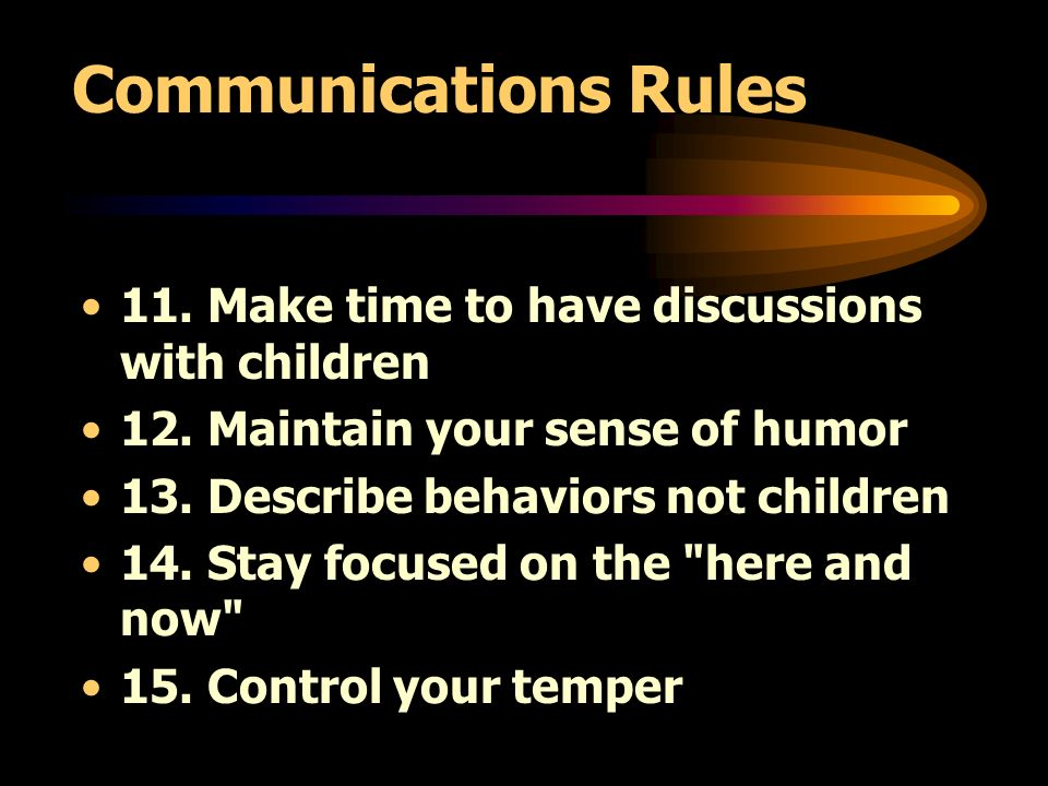 Communications Rules 11. Make time to have discussions with children 12.