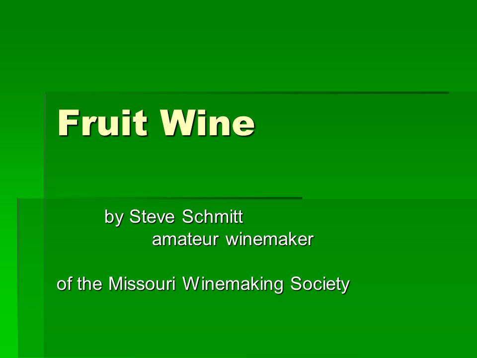 Fruit Wine by Steve Schmitt amateur winemaker of the Missouri Winemaking Society