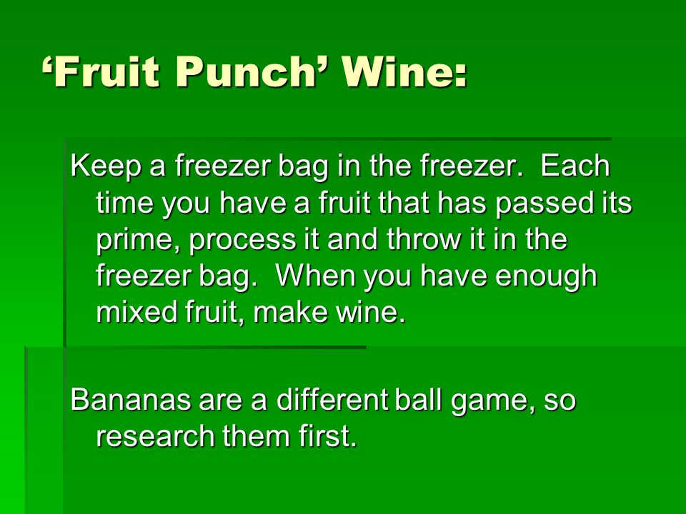 Fruit Punch Wine: Keep a freezer bag in the freezer.