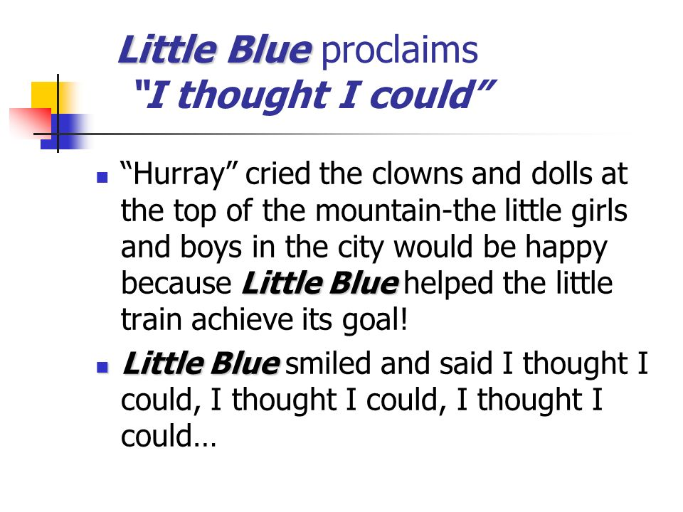 Little Blue Little Blue proclaims I thought I could Little Blue Hurray cried the clowns and dolls at the top of the mountain-the little girls and boys in the city would be happy because Little Blue helped the little train achieve its goal.