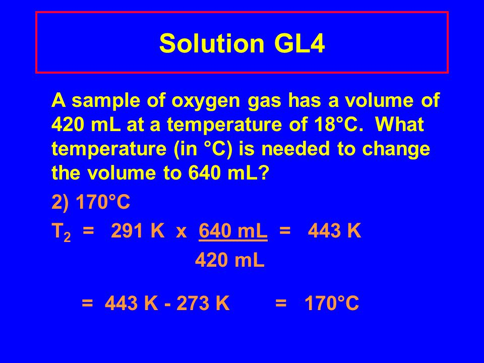 Learning Check GL4 A sample of oxygen gas has a volume of 420 mL at a temperature of 18°C.