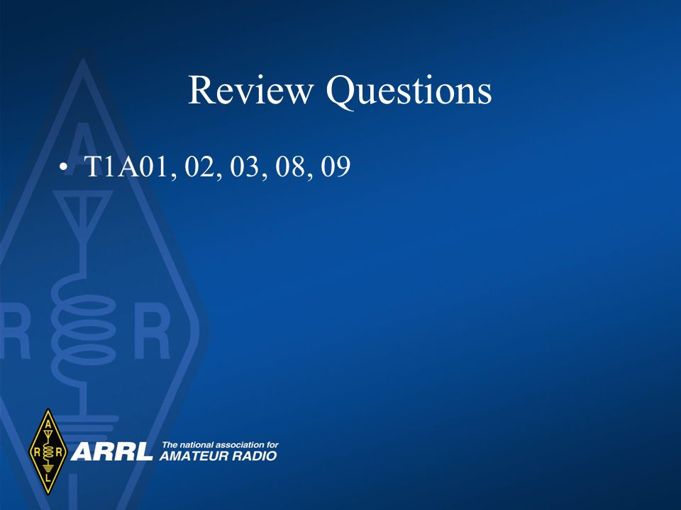 Review Questions T1A01, 02, 03, 08, 09