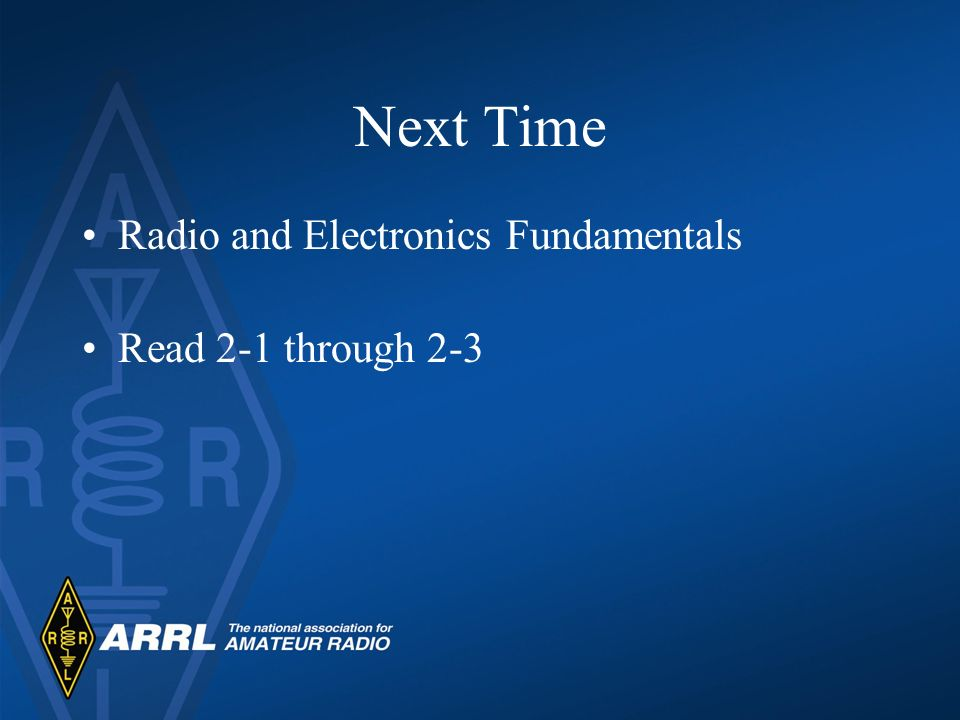 Next Time Radio and Electronics Fundamentals Read 2-1 through 2-3