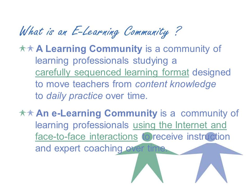 A Learning Community is a community of learning professionals studying a carefully sequenced learning format designed to move teachers from content knowledge to daily practice over time.