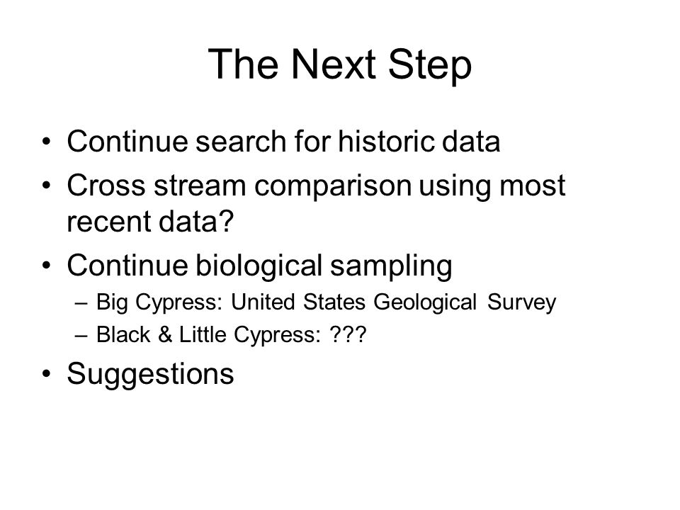 The Next Step Continue search for historic data Cross stream comparison using most recent data.