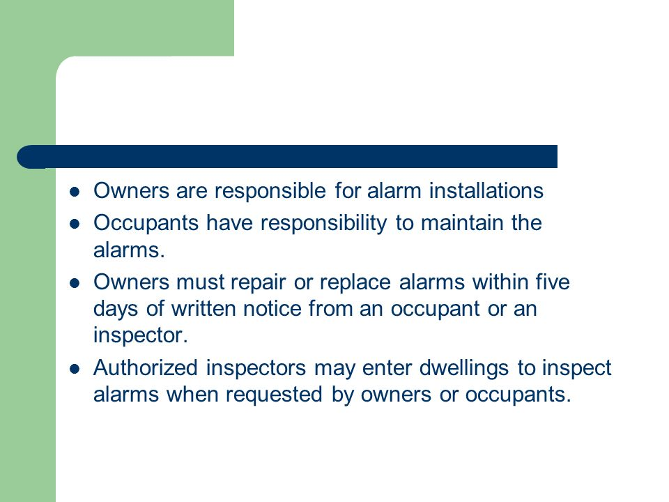 Owners are responsible for alarm installations Occupants have responsibility to maintain the alarms.