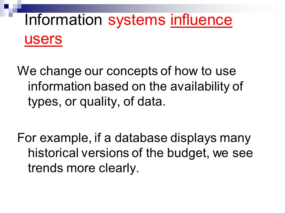 Information systems influence users We change our concepts of how to use information based on the availability of types, or quality, of data.