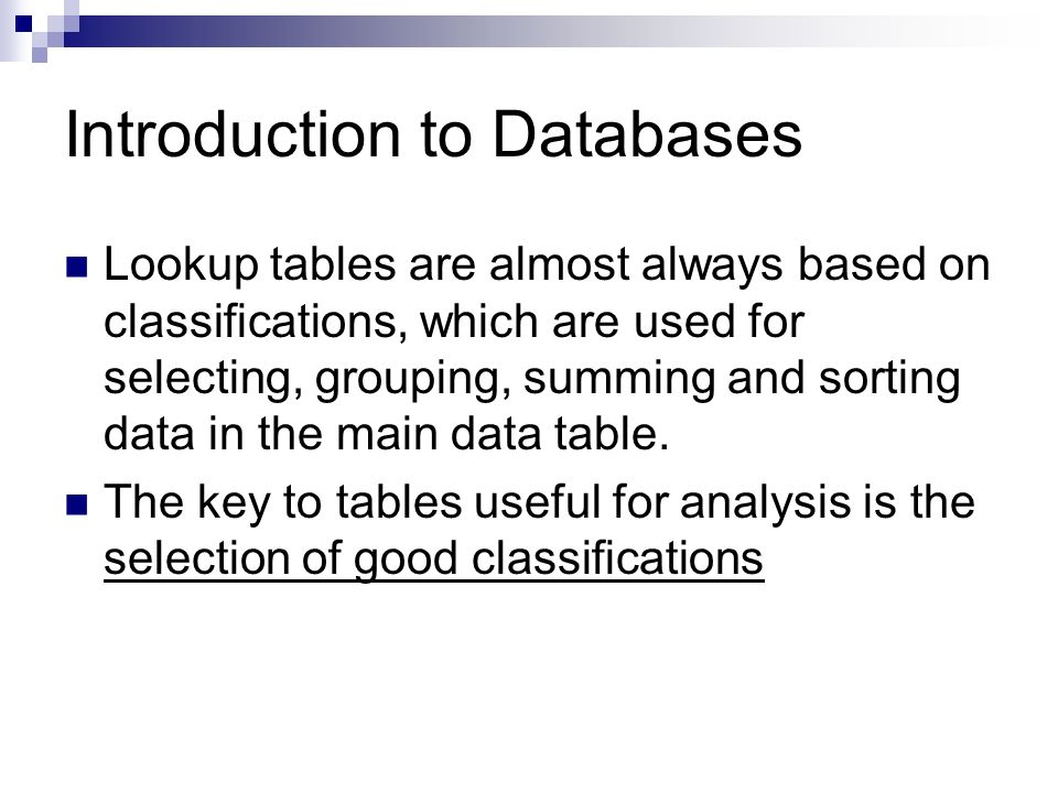 Introduction to Databases Lookup tables are almost always based on classifications, which are used for selecting, grouping, summing and sorting data in the main data table.