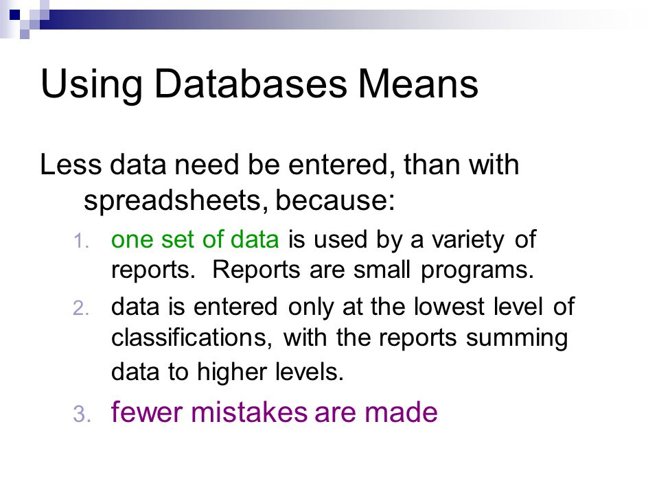 Using Databases Means Less data need be entered, than with spreadsheets, because: 1.
