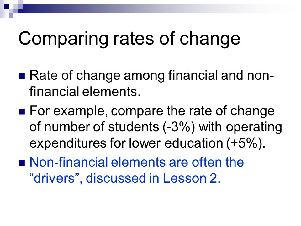 Comparing rates of change Rate of change among financial and non- financial elements.