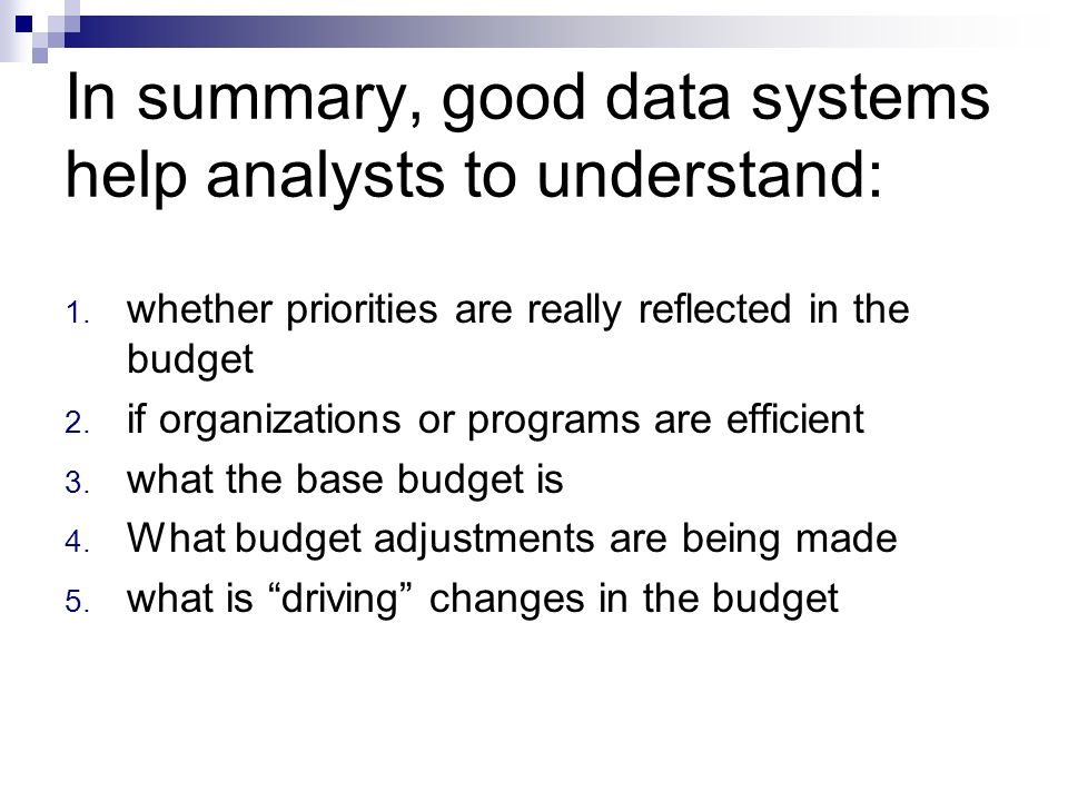 In summary, good data systems help analysts to understand: 1.