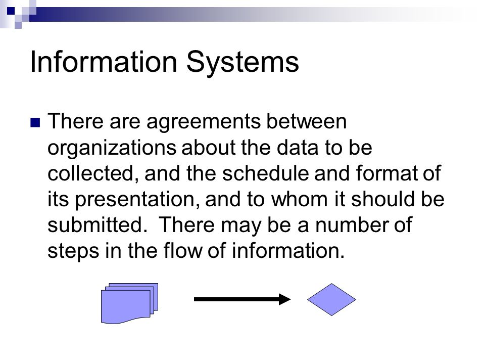 Information Systems There are agreements between organizations about the data to be collected, and the schedule and format of its presentation, and to whom it should be submitted.
