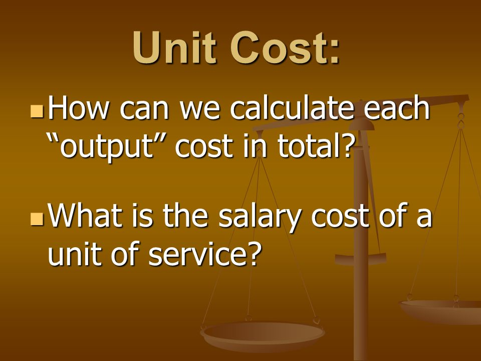 Unit Cost: How can we calculate each output cost in total.