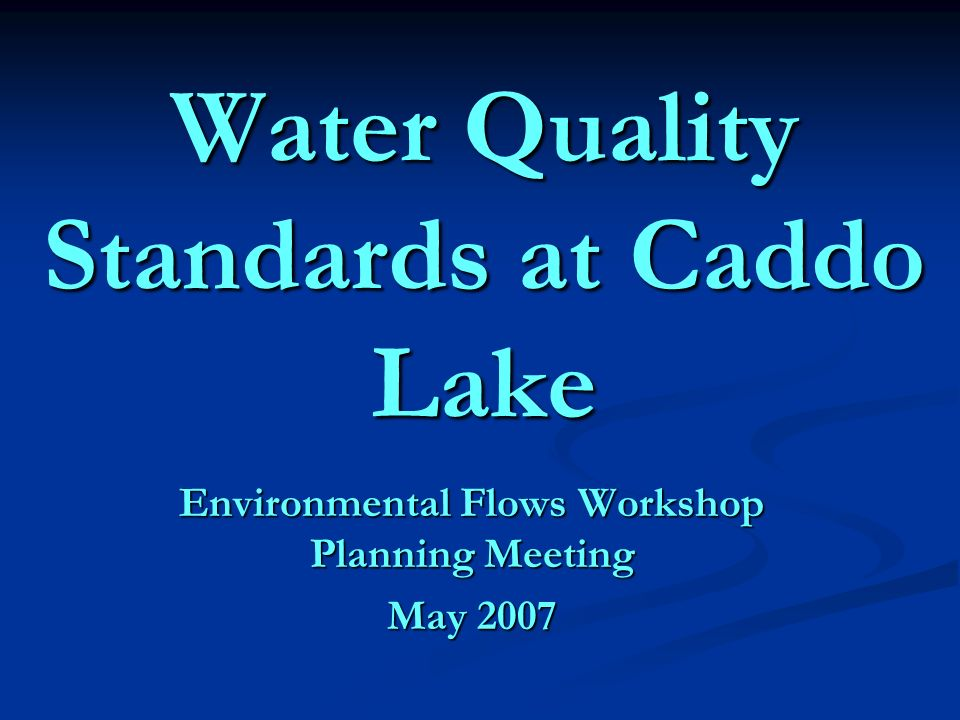 Water Quality Standards at Caddo Lake Environmental Flows Workshop Planning Meeting May 2007