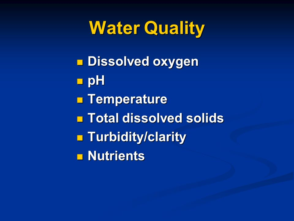 Water Quality Dissolved oxygen Dissolved oxygen pH pH Temperature Temperature Total dissolved solids Total dissolved solids Turbidity/clarity Turbidity/clarity Nutrients Nutrients