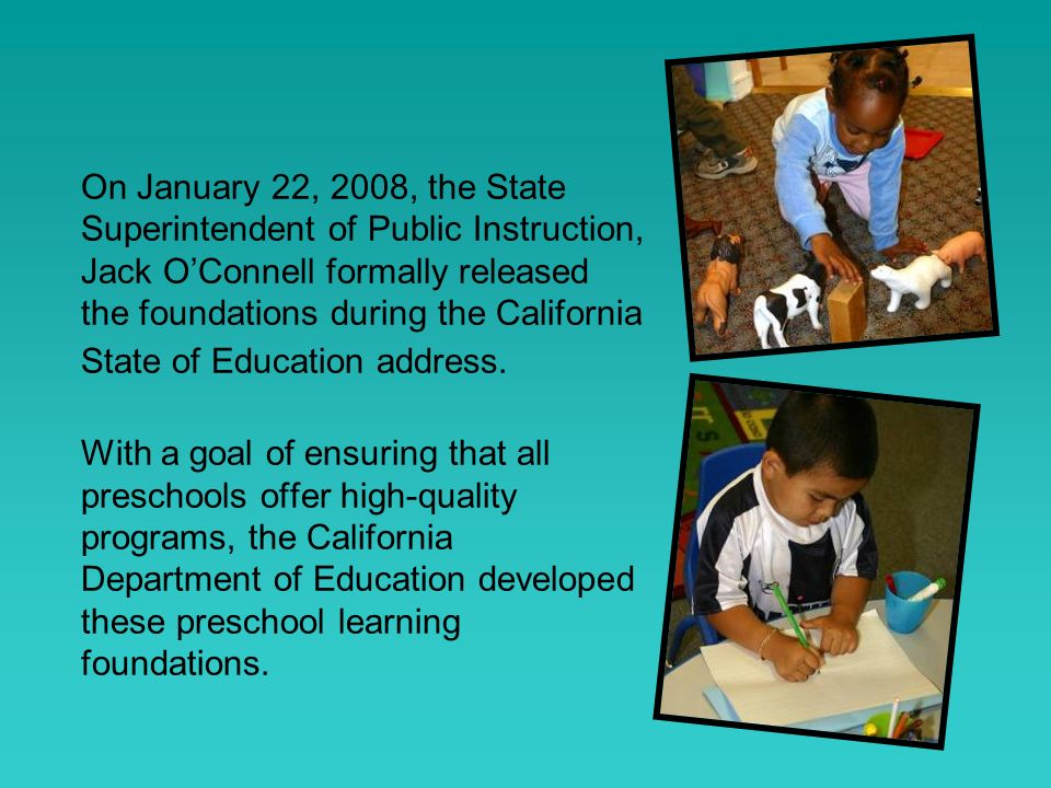 On January 22, 2008, the State Superintendent of Public Instruction, Jack OConnell formally released the foundations during the California State of Education address.