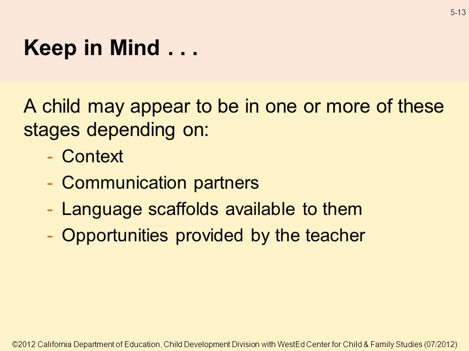 ©2012 California Department of Education, Child Development Division with WestEd Center for Child & Family Studies (07/2012) 5-13 Keep in Mind...