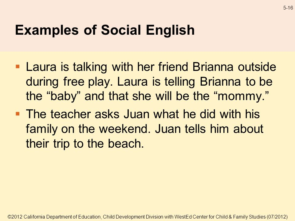 5-16 Examples of Social English Laura is talking with her friend Brianna outside during free play.