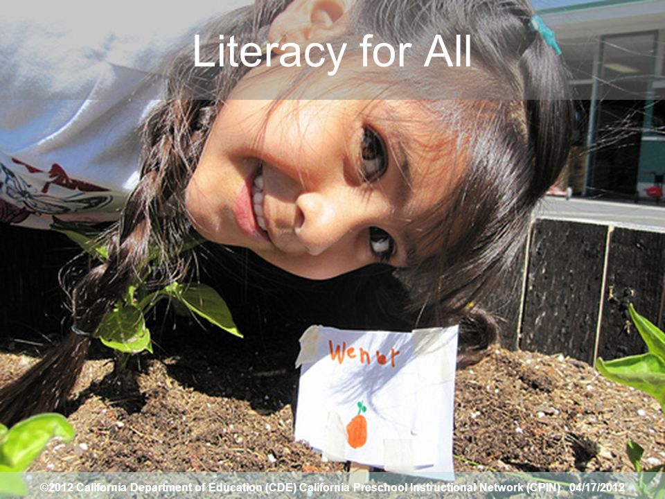 1 Literacy for All ©2012 California Department of Education (CDE) California Preschool Instructional Network (CPIN) 04/17/2012