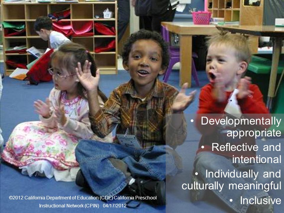 27 Framework Strategies Developmentally appropriate Reflective and intentional Individually and culturally meaningful Inclusive ©2012 California Department of Education (CDE) California Preschool Instructional Network (CPIN) 04/17/2012
