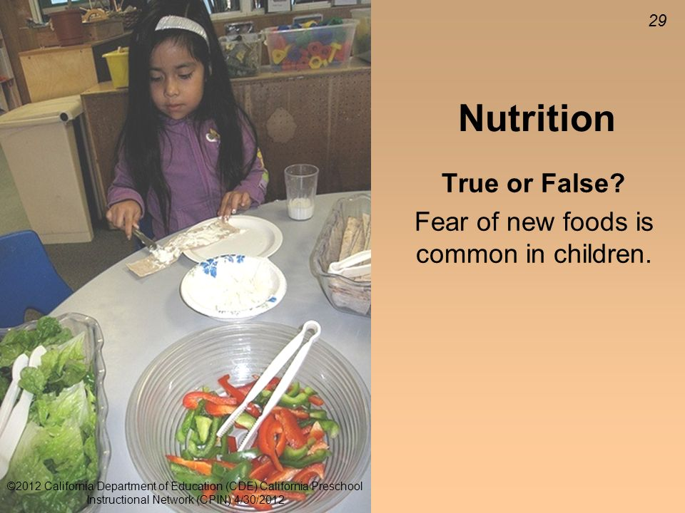 29 Nutrition True or False. Fear of new foods is common in children.
