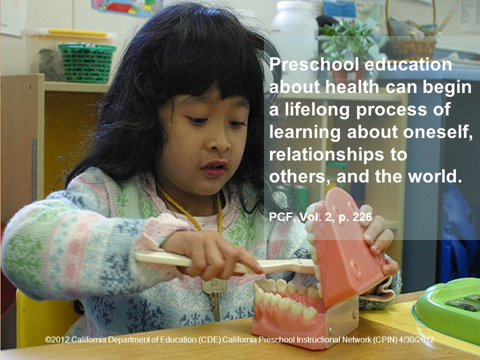 5 Preschool education about health can begin a lifelong process of learning about oneself, relationships to others, and the world.