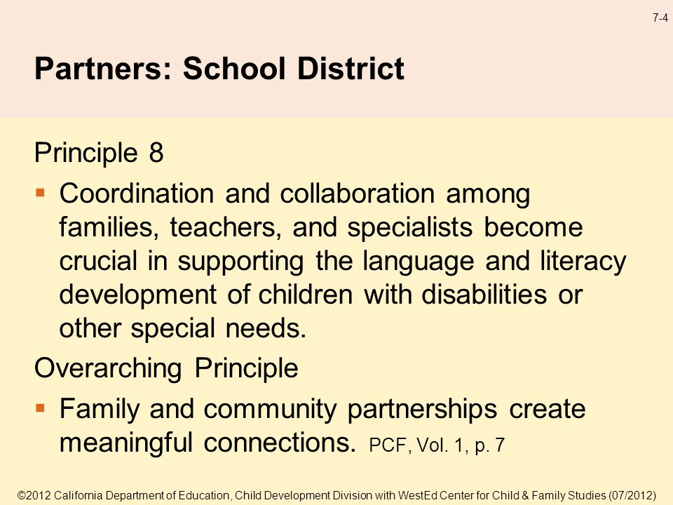 7-4 Partners: School District Principle 8 Coordination and collaboration among families, teachers, and specialists become crucial in supporting the language and literacy development of children with disabilities or other special needs.
