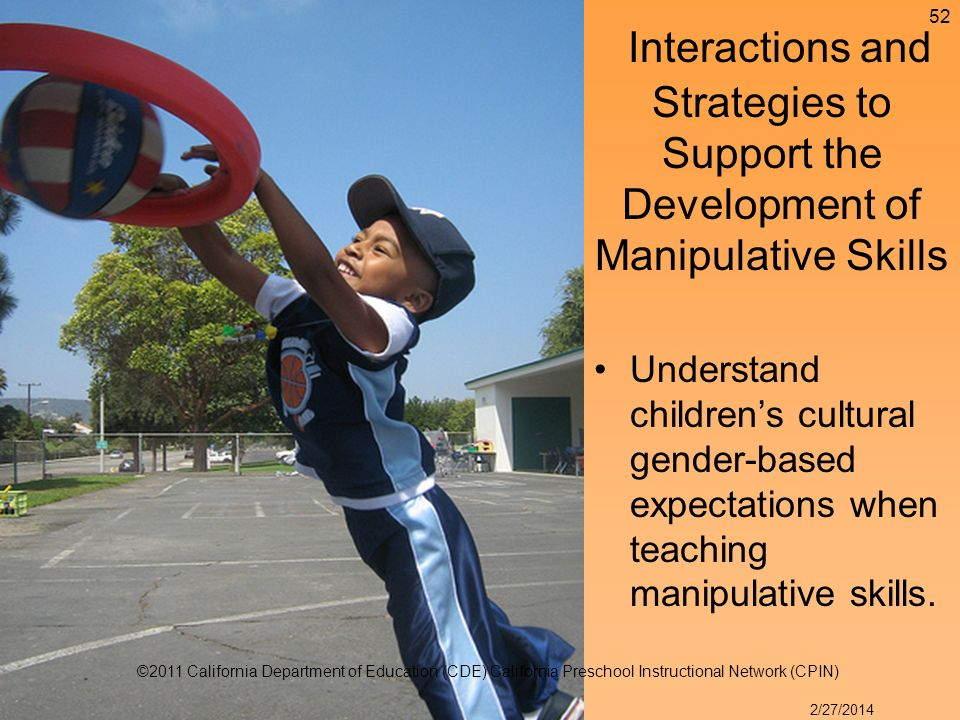 Understand childrens cultural gender-based expectations when teaching manipulative skills.