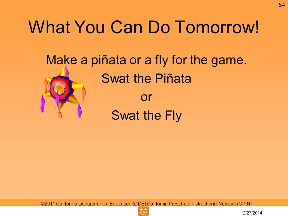 What You Can Do Tomorrow. Make a piñata or a fly for the game.