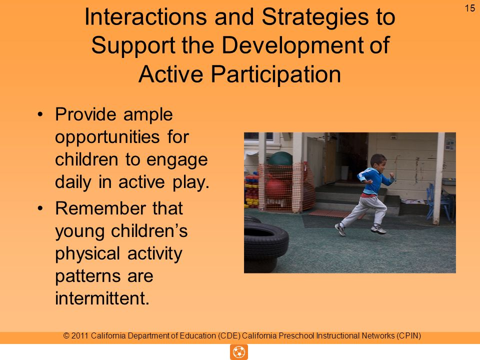 Interactions and Strategies to Support the Development of Active Participation Provide ample opportunities for children to engage daily in active play.