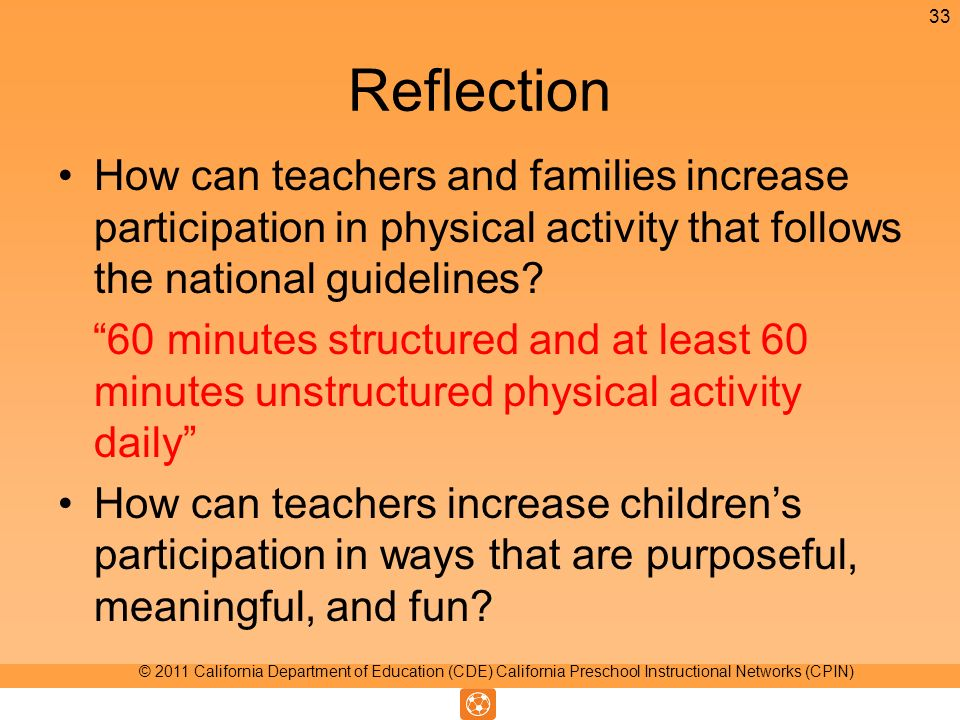 Reflection How can teachers and families increase participation in physical activity that follows the national guidelines.