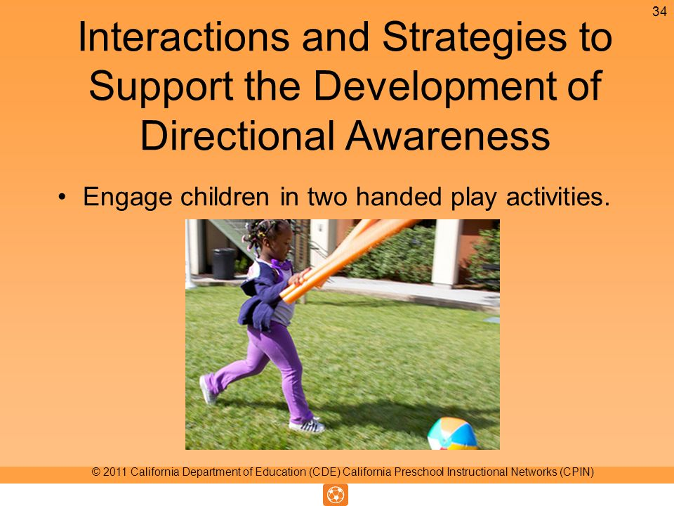 Interactions and Strategies to Support the Development of Directional Awareness Engage children in two handed play activities.