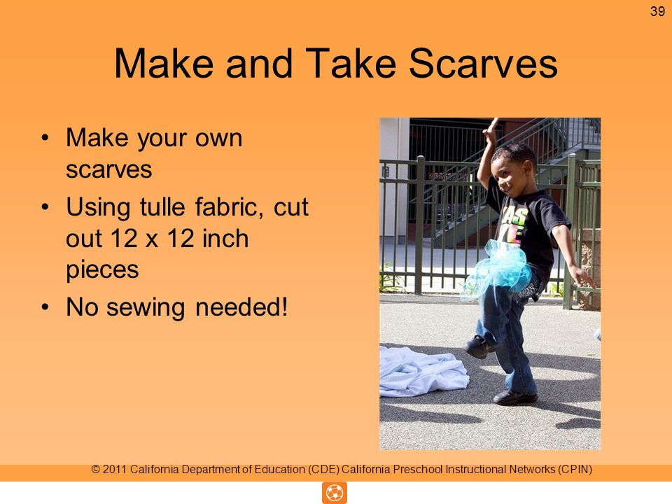 Make and Take Scarves Make your own scarves Using tulle fabric, cut out 12 x 12 inch pieces No sewing needed.