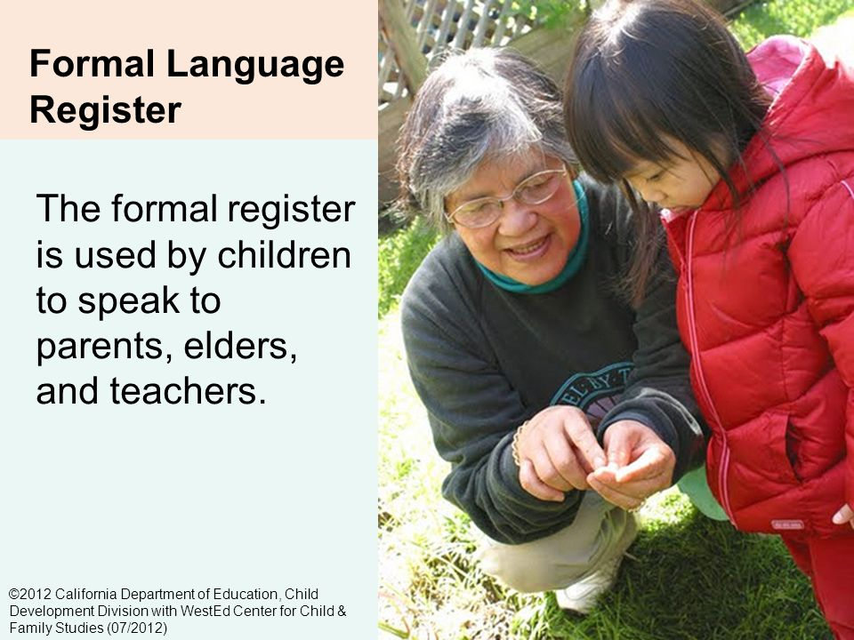 2-12 Formal Language Register The formal register is used by children to speak to parents, elders, and teachers.