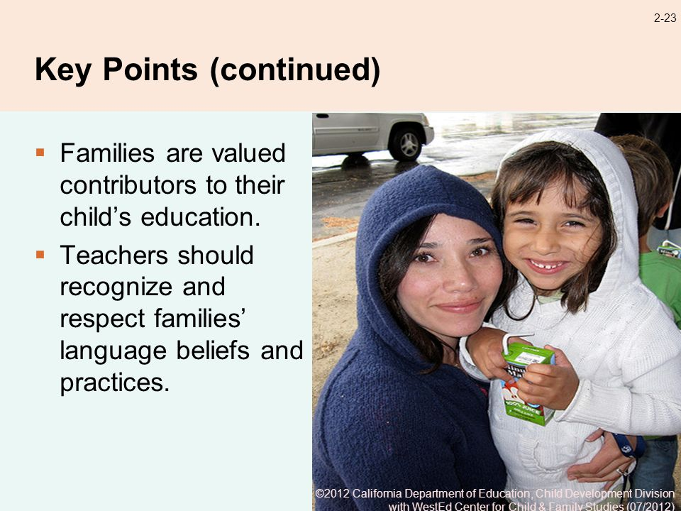 2-23 Key Points (continued) Families are valued contributors to their childs education.