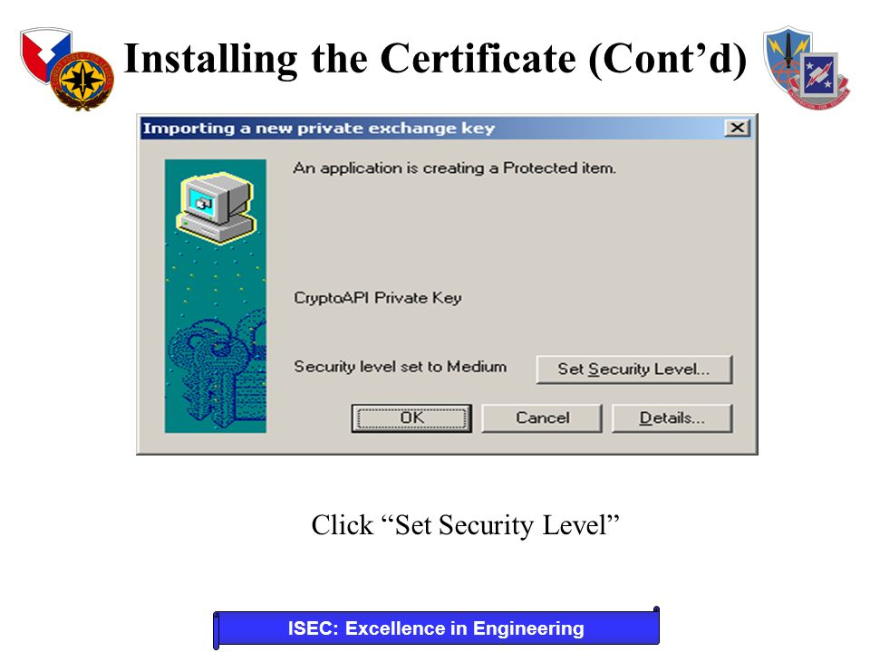 ISEC: Excellence in Engineering Installing the Certificate (Contd) Click Set Security Level