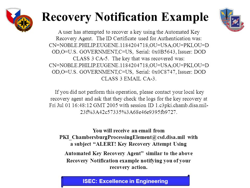 ISEC: Excellence in Engineering A user has attempted to recover a key using the Automated Key Recovery Agent.