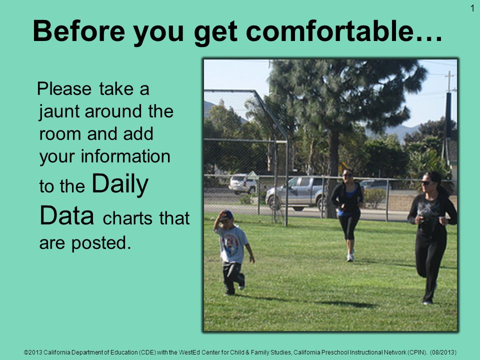 Before you get comfortable… Please take a jaunt around the room and add your information to the Daily Data charts that are posted.