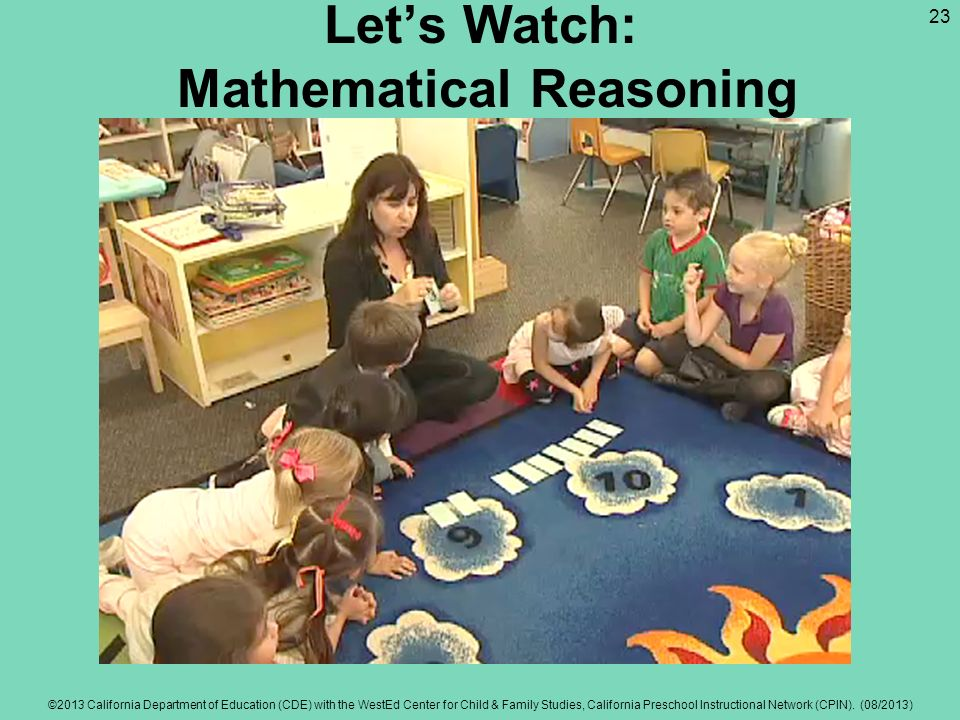 Lets Watch: Mathematical Reasoning ©2013 California Department of Education (CDE) with the WestEd Center for Child & Family Studies, California Preschool Instructional Network (CPIN).