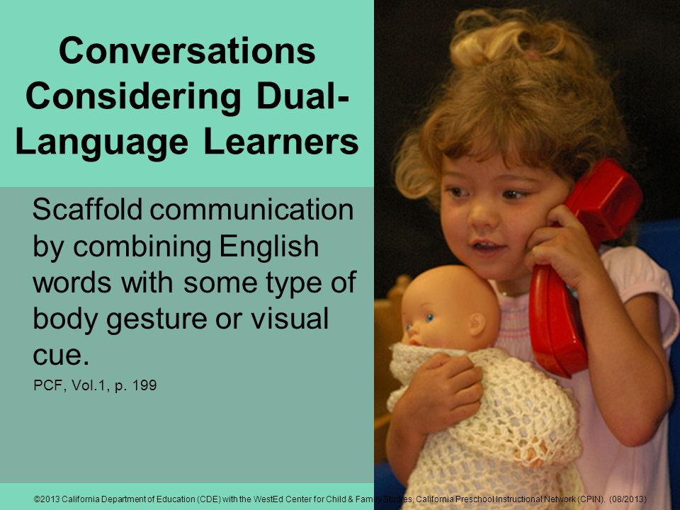Conversations Considering Dual- Language Learners Scaffold communication by combining English words with some type of body gesture or visual cue.