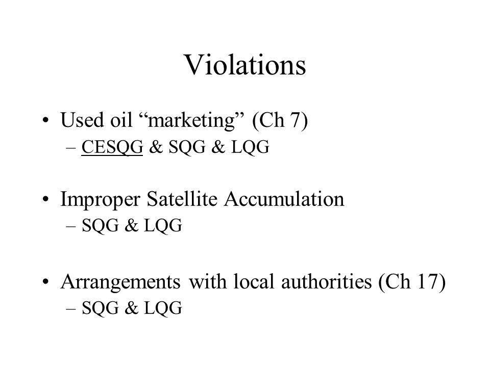 Violations Container labeling and dating (Ch 9 & 10) –SQG & LQG –Includes Satellite Accumulation Containers –To date or not to date.