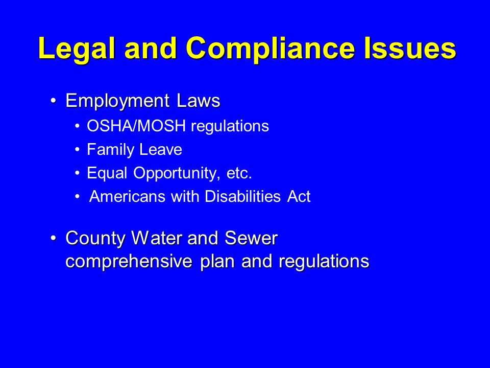 Legal and Compliance Issues Employment LawsEmployment Laws OSHA/MOSH regulations Family Leave Equal Opportunity, etc.