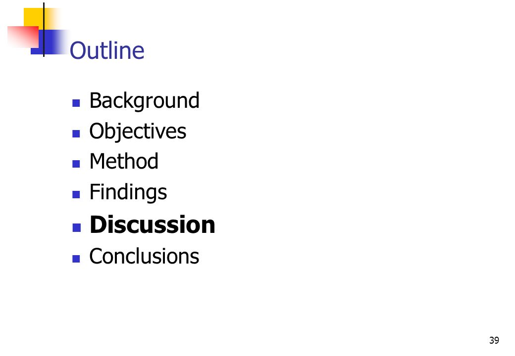 39 Background Objectives Method Findings Discussion Conclusions Outline